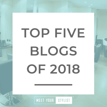 Meet Your Stylist Recap: Top 5 Blogs Of 2018
